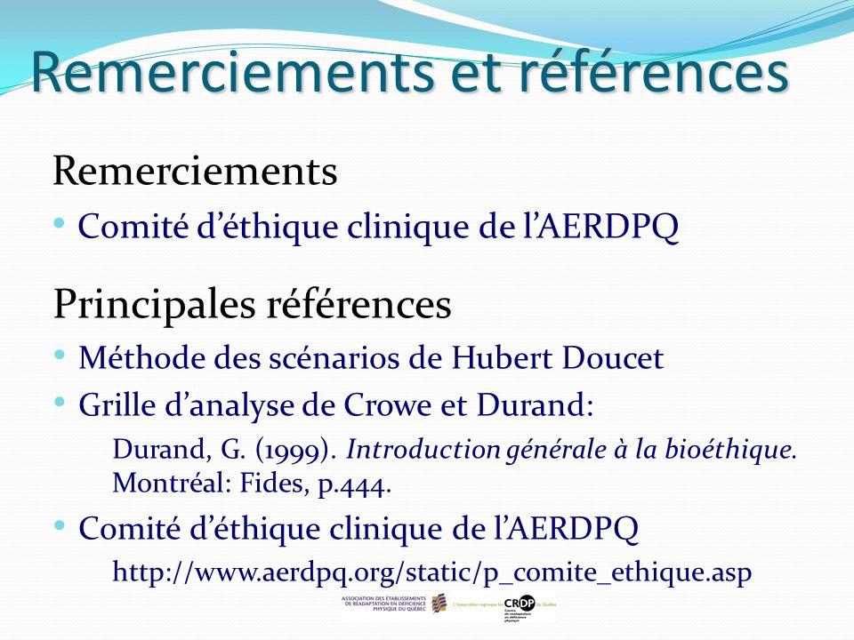 Remerciements et références Remerciements Comité déthique clinique de lAERDPQ Principales références Méthode des scénarios de Hubert Doucet Grille dan