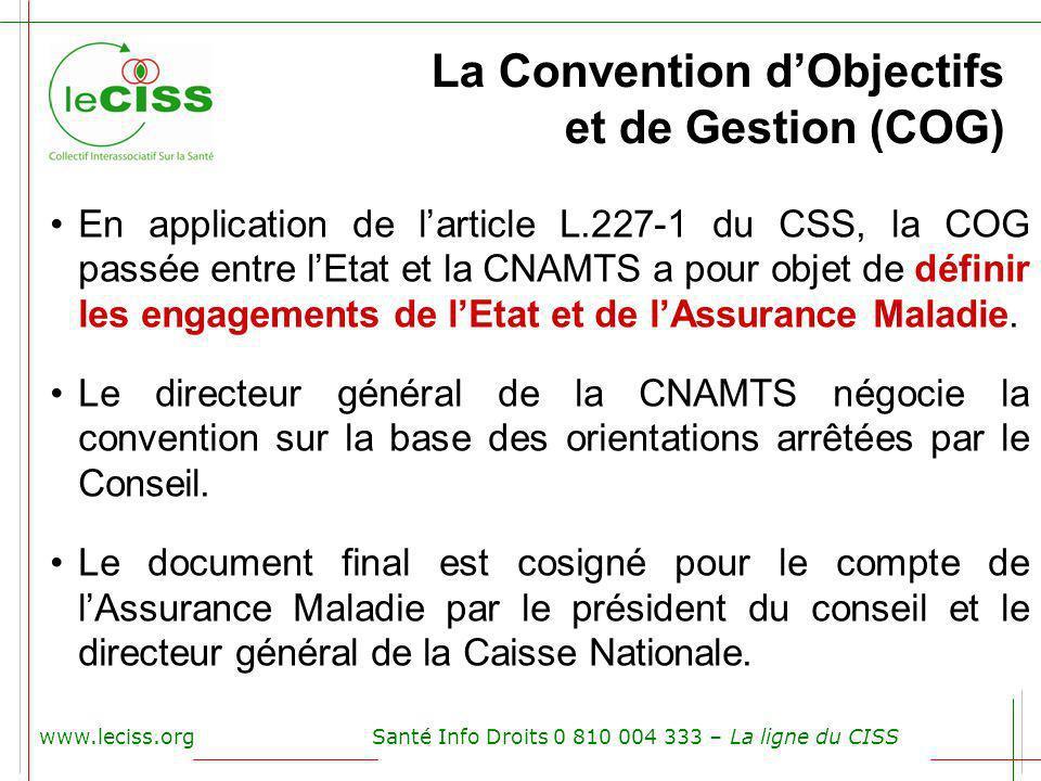 www.leciss.orgSanté Info Droits 0 810 004 333 – La ligne du CISS La Convention dObjectifs et de Gestion (COG) En application de larticle L.227-1 du CS