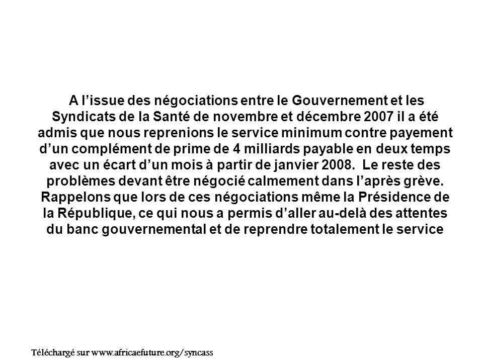 A lissue des négociations entre le Gouvernement et les Syndicats de la Santé de novembre et décembre 2007 il a été admis que nous reprenions le service minimum contre payement dun complément de prime de 4 milliards payable en deux temps avec un écart dun mois à partir de janvier 2008.