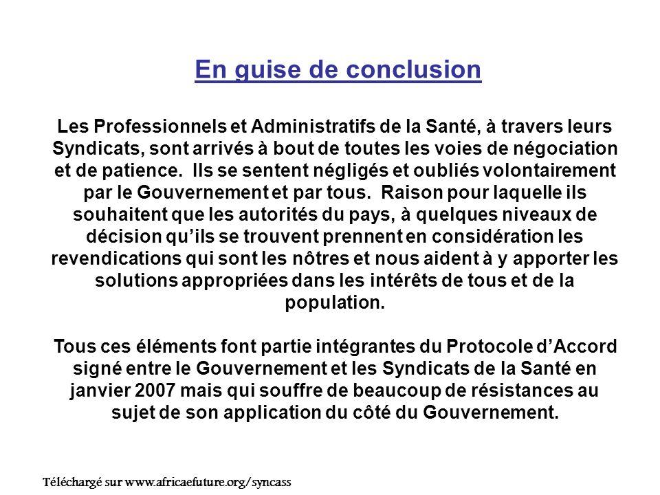 En guise de conclusion Les Professionnels et Administratifs de la Santé, à travers leurs Syndicats, sont arrivés à bout de toutes les voies de négociation et de patience.