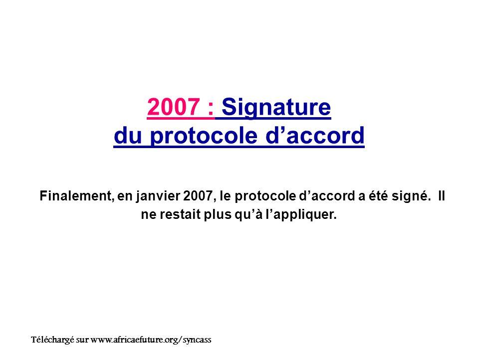 2007 : Signature du protocole daccord Finalement, en janvier 2007, le protocole daccord a été signé.