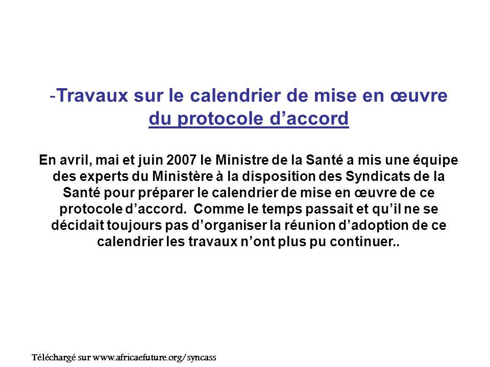 -Travaux sur le calendrier de mise en œuvre du protocole daccord En avril, mai et juin 2007 le Ministre de la Santé a mis une équipe des experts du Ministère à la disposition des Syndicats de la Santé pour préparer le calendrier de mise en œuvre de ce protocole daccord.