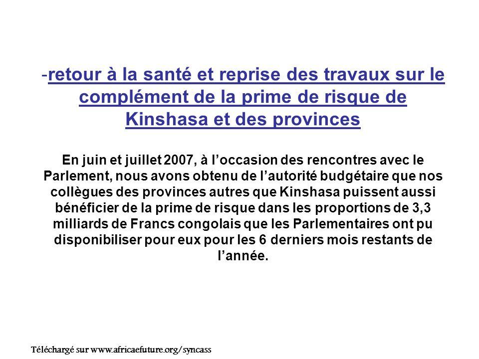 Une série de séances de travaux a eu lieu avec le Gouvernement à travers le Ministère de la Santé et la Primature à partir de juillet et nous sommes arrivés à la conclusion que le Ministre de la Santé écrive à son collègue de Budget pour solliciter une allonge de 7,5 milliards de Francs Congolais comme complément de prime de risque pour le personnel de santé aussi bien de Kinshasa que des autres Provinces.