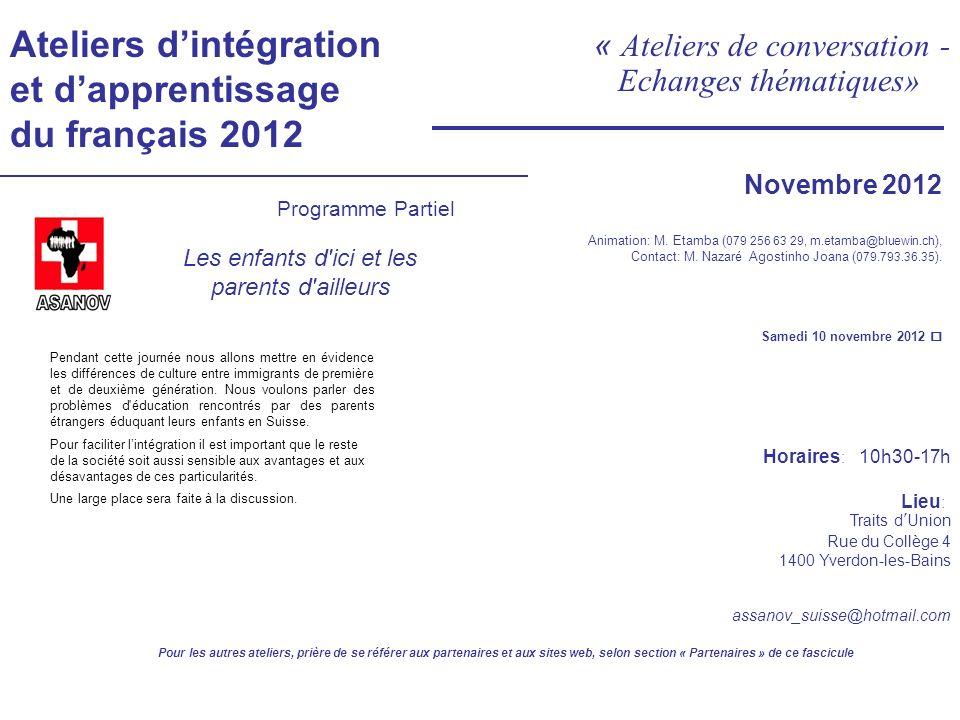 Ateliers dintégration et dapprentissage du français 2012 « Ateliers de conversation - Echanges thématiques» Animation: M. Etamba ( 079 256 63 29, m.et