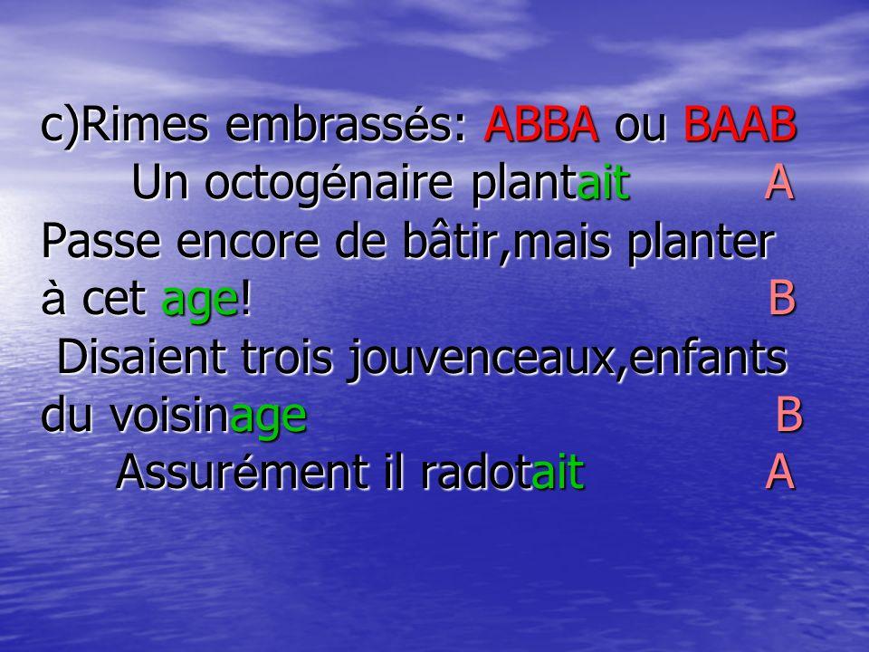 c)Rimes embrass é s: ABBA ou BAAB Un octog é naire plantait A Passe encore de bâtir,mais planter à cet age! B Disaient trois jouvenceaux,enfants du vo