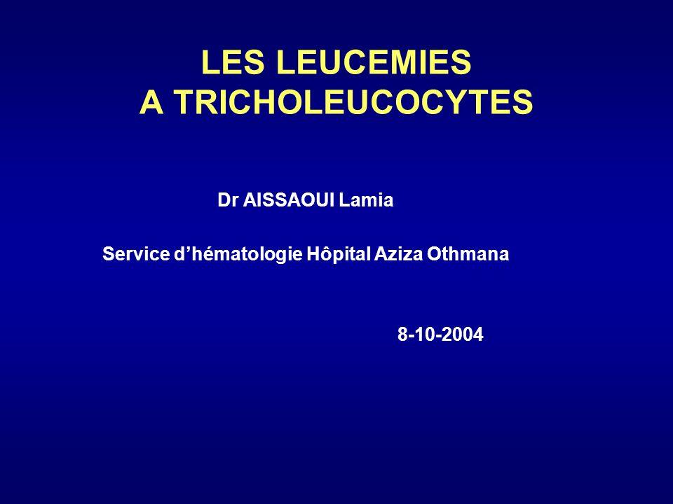 LES LEUCEMIES A TRICHOLEUCOCYTES Dr AISSAOUI Lamia Service dhématologie Hôpital Aziza Othmana 8-10-2004