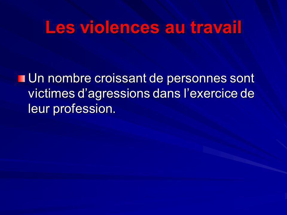 Les violences au travail Un nombre croissant de personnes sont victimes dagressions dans lexercice de leur profession.
