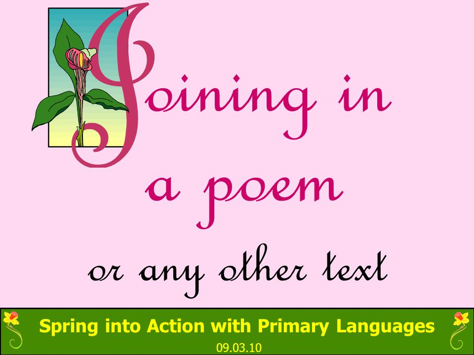 Spring into Action with Primary Languages 09.03.10 oining in a poem or any other text