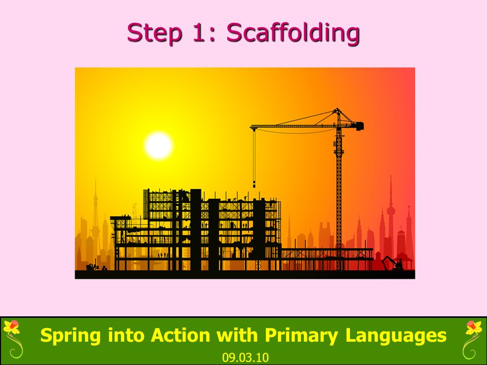 Spring into Action with Primary Languages 09.03.10 Step 1: Scaffolding
