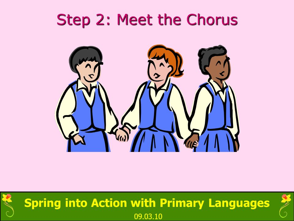 Spring into Action with Primary Languages 09.03.10 Step 2: Meet the Chorus