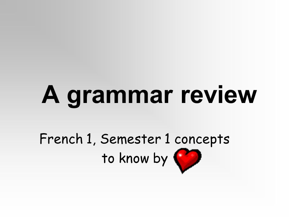 A grammar review French 1, Semester 1 concepts to know by