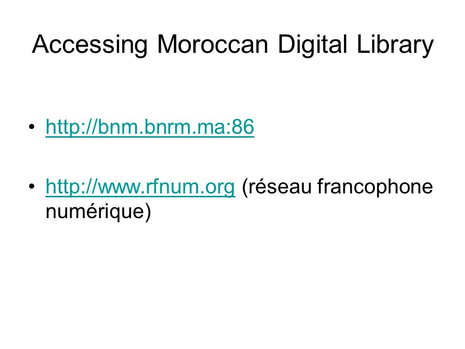 Accessing Moroccan Digital Library http://bnm.bnrm.ma:86 http://www.rfnum.org (réseau francophone numérique)http://www.rfnum.org