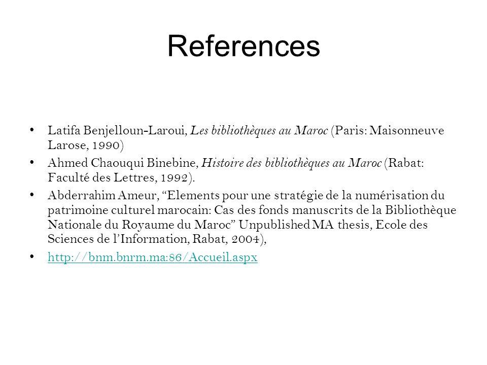 References Latifa Benjelloun-Laroui, Les bibliothèques au Maroc (Paris: Maisonneuve Larose, 1990) Ahmed Chaouqui Binebine, Histoire des bibliothèques