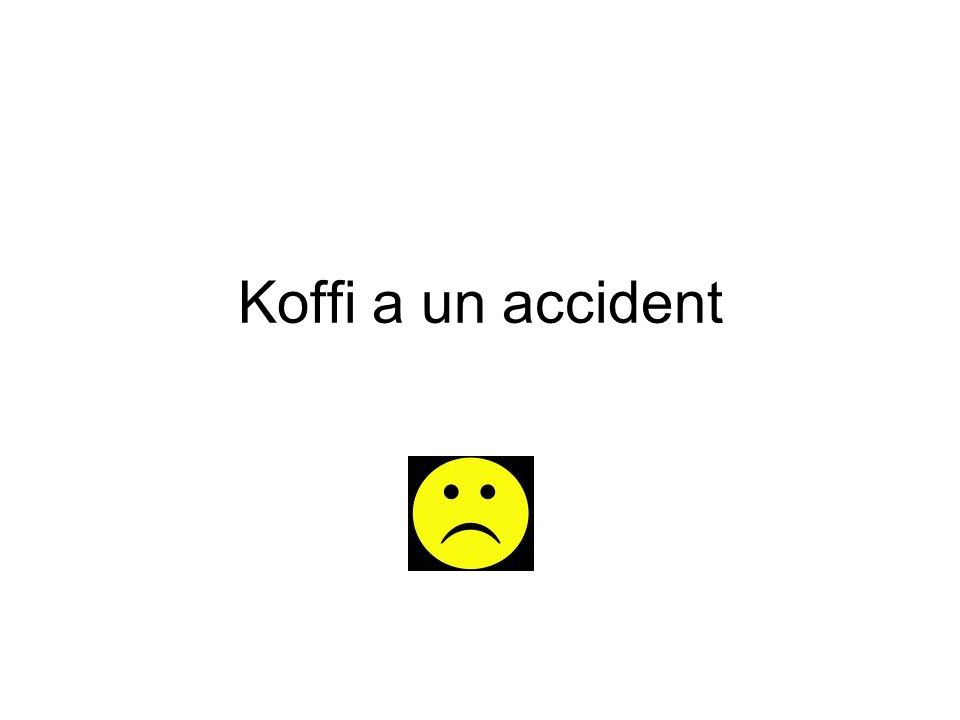 Koffi a un accident