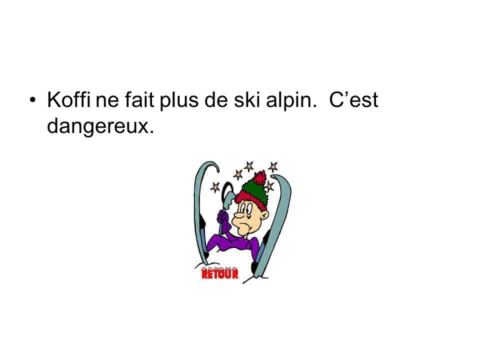 Koffi ne fait plus de ski alpin. Cest dangereux.