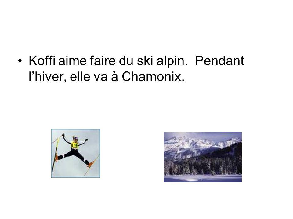 Koffi aime faire du ski alpin. Pendant lhiver, elle va à Chamonix.