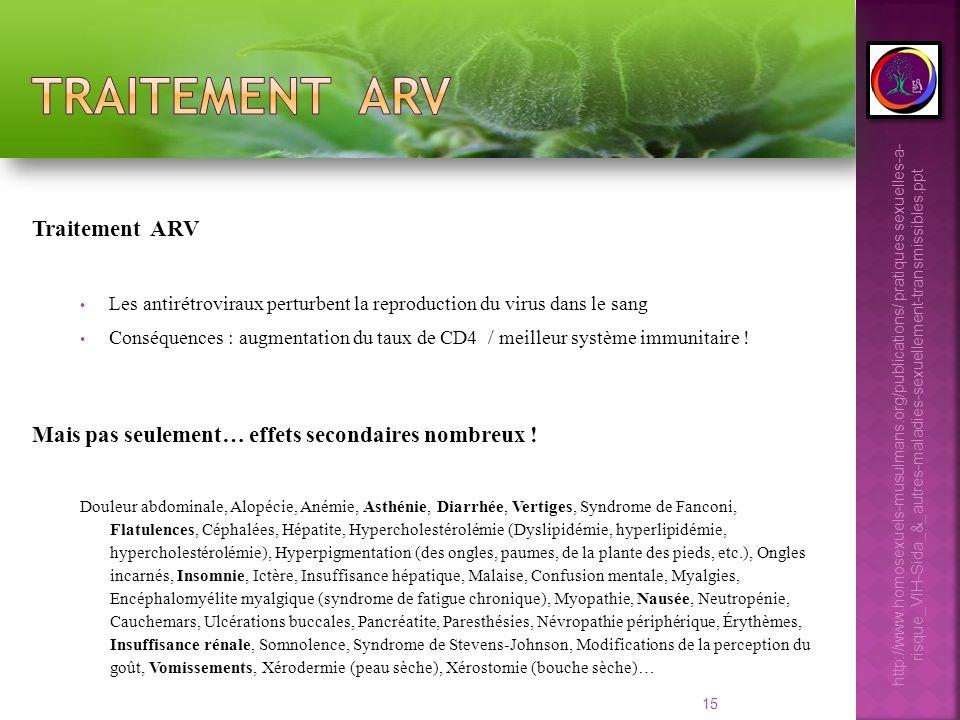 15 Traitement ARV Les antirétroviraux perturbent la reproduction du virus dans le sang Conséquences : augmentation du taux de CD4 / meilleur système i