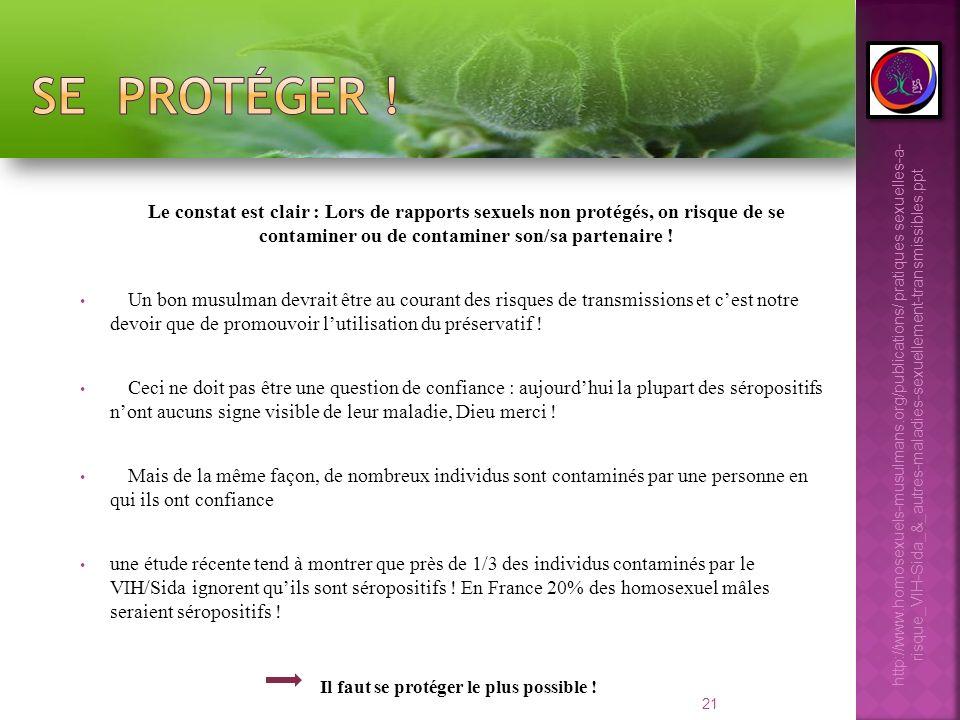 21 Le constat est clair : Lors de rapports sexuels non protégés, on risque de se contaminer ou de contaminer son/sa partenaire ! Un bon musulman devra