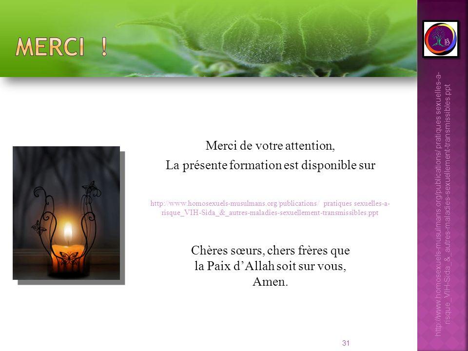 31 Merci de votre attention, La présente formation est disponible sur http://www.homosexuels-musulmans.org/publications/ pratiques sexuelles-a- risque