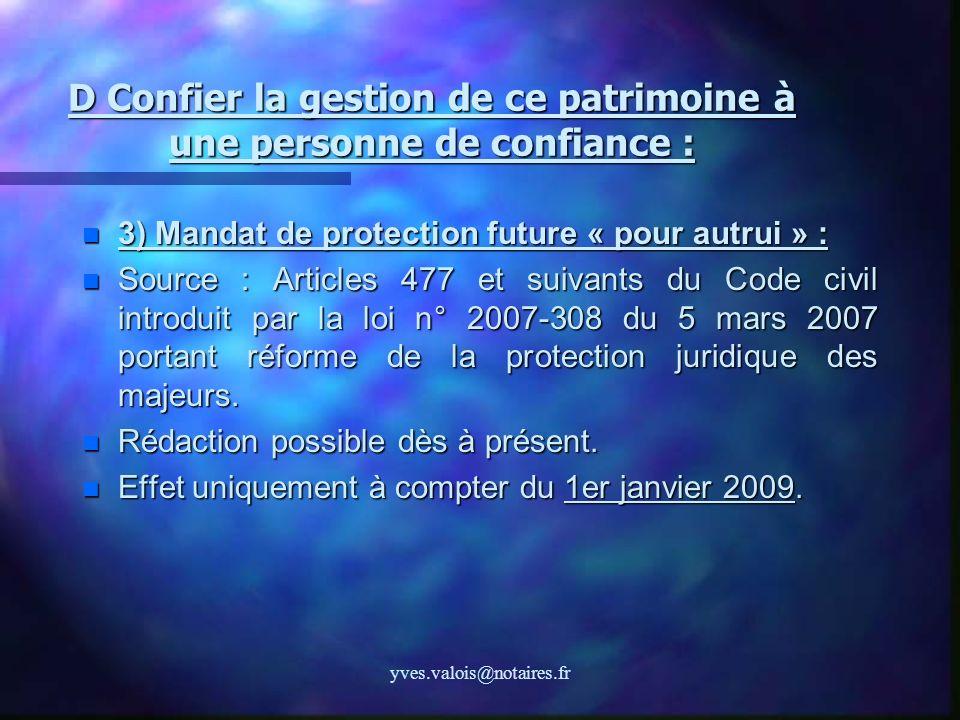yves.valois@notaires.fr D Confier la gestion de ce patrimoine à une personne de confiance : 3) Mandat de protection future « pour autrui » : 3) Mandat