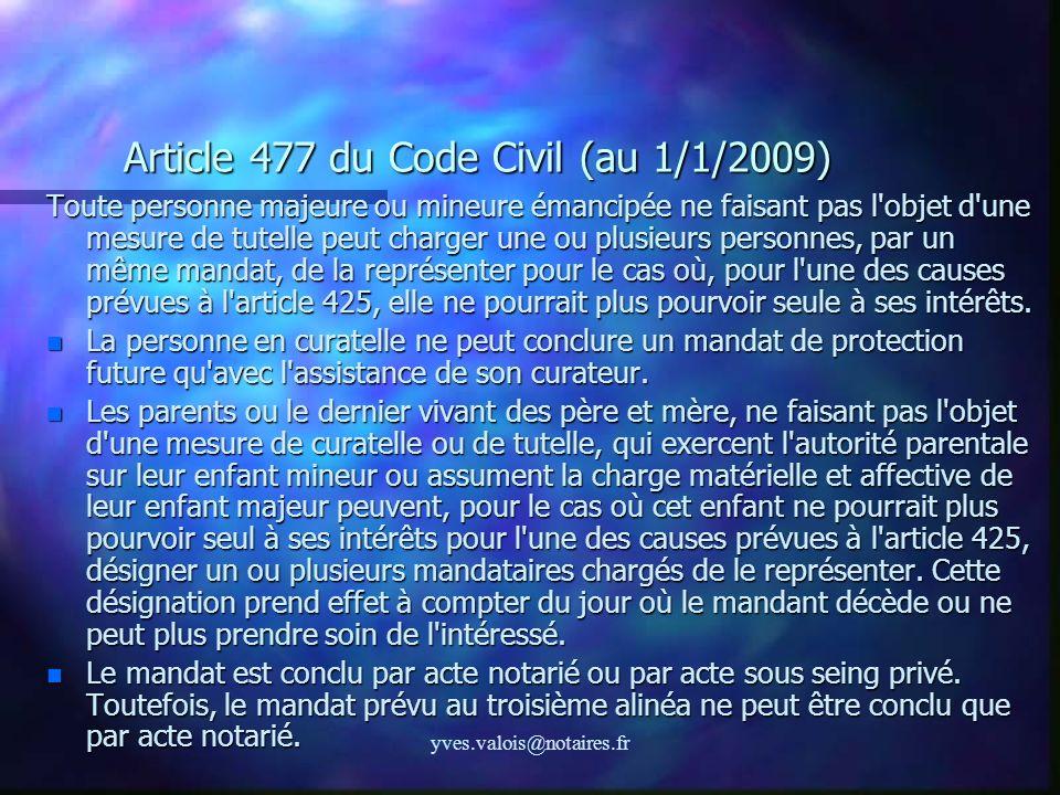 yves.valois@notaires.fr Article 477 du Code Civil (au 1/1/2009) Toute personne majeure ou mineure émancipée ne faisant pas l'objet d'une mesure de tut