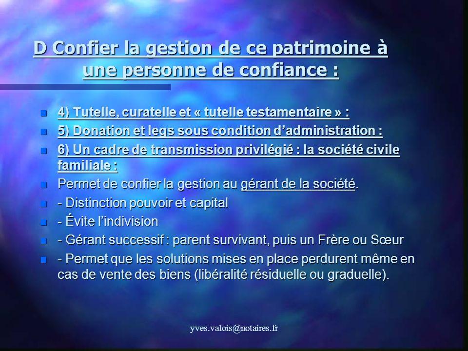 yves.valois@notaires.fr D Confier la gestion de ce patrimoine à une personne de confiance : 4) Tutelle, curatelle et « tutelle testamentaire » : 4) Tu