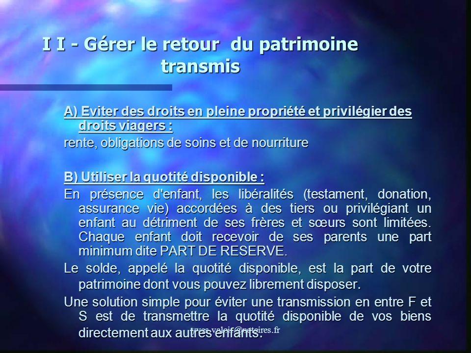 yves.valois@notaires.fr I I - Gérer le retour du patrimoine transmis A) Eviter des droits en pleine propriété et privilégier des droits viagers : rent