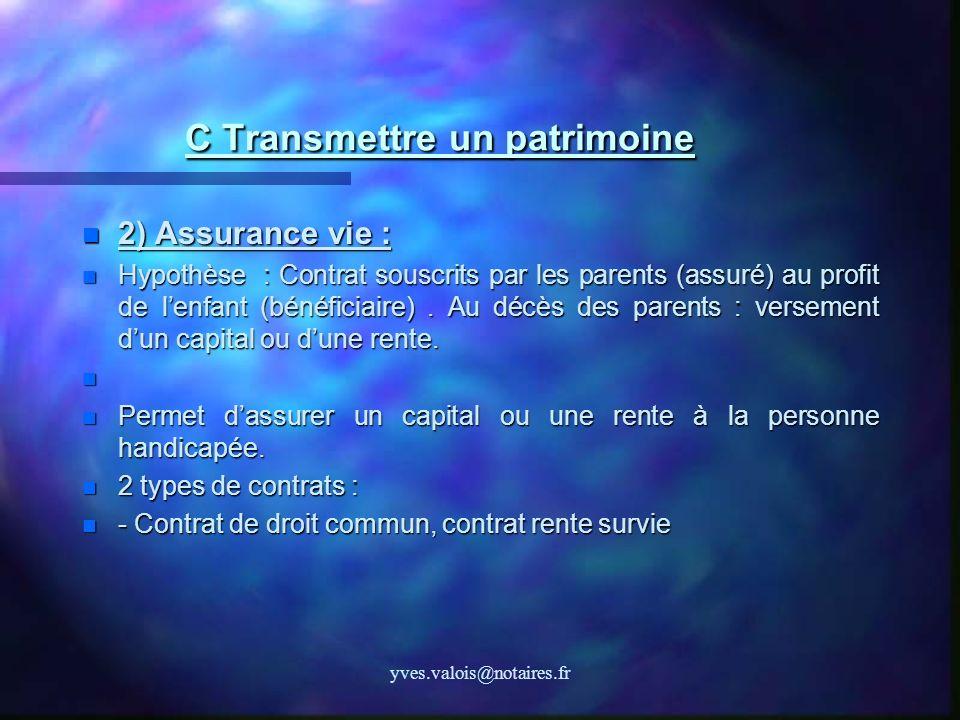 yves.valois@notaires.fr C Transmettre un patrimoine C Transmettre un patrimoine 2) Assurance vie : 2) Assurance vie : Hypothèse : Contrat souscrits pa