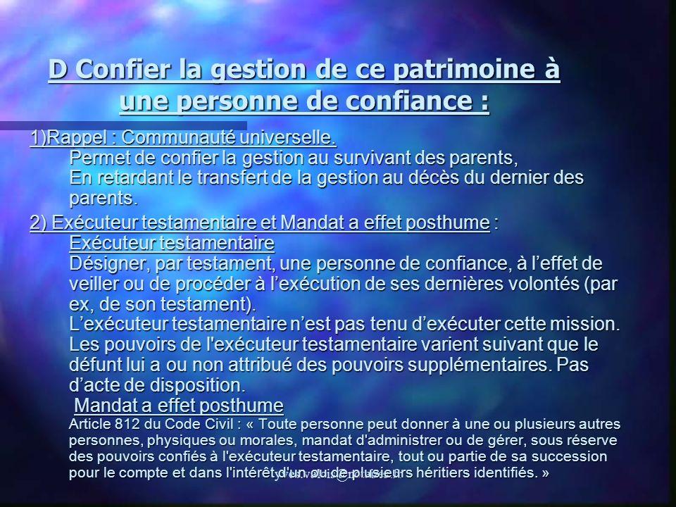 yves.valois@notaires.fr D Confier la gestion de ce patrimoine à une personne de confiance : 1)Rappel : Communauté universelle. Permet de confier la ge