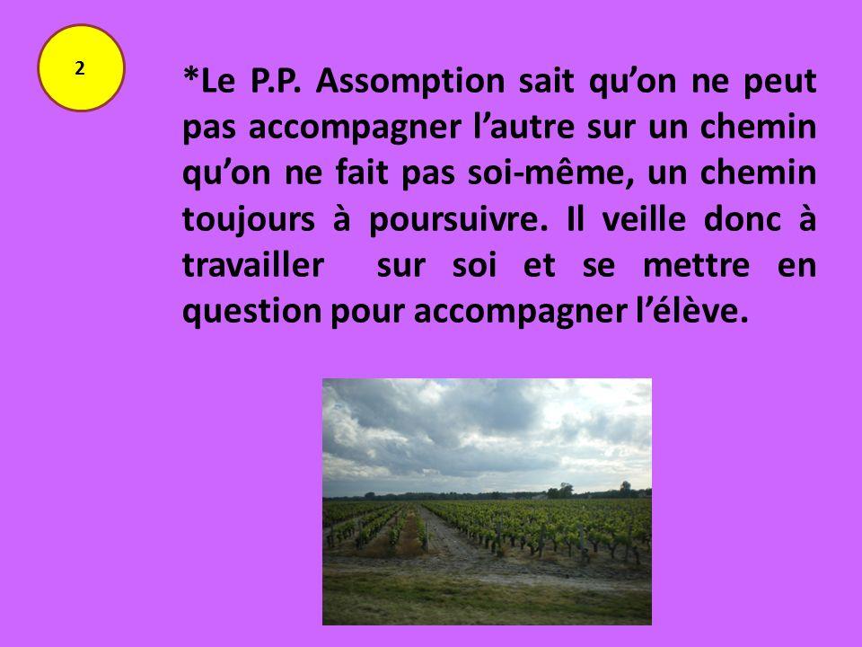 *Le P.P. Assomption sait quon ne peut pas accompagner lautre sur un chemin quon ne fait pas soi-même, un chemin toujours à poursuivre. Il veille donc
