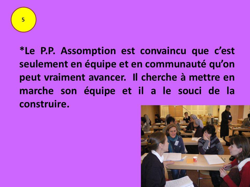 *Le P.P. Assomption est convaincu que cest seulement en équipe et en communauté quon peut vraiment avancer. Il cherche à mettre en marche son équipe e