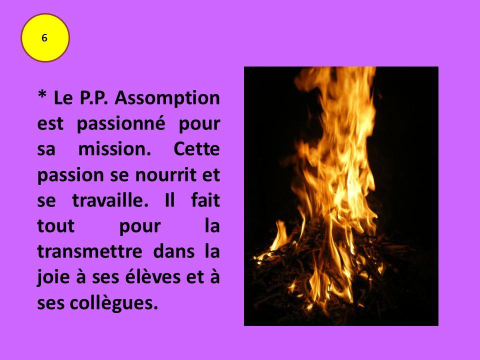 * Le P.P. Assomption est passionné pour sa mission. Cette passion se nourrit et se travaille. Il fait tout pour la transmettre dans la joie à ses élèv