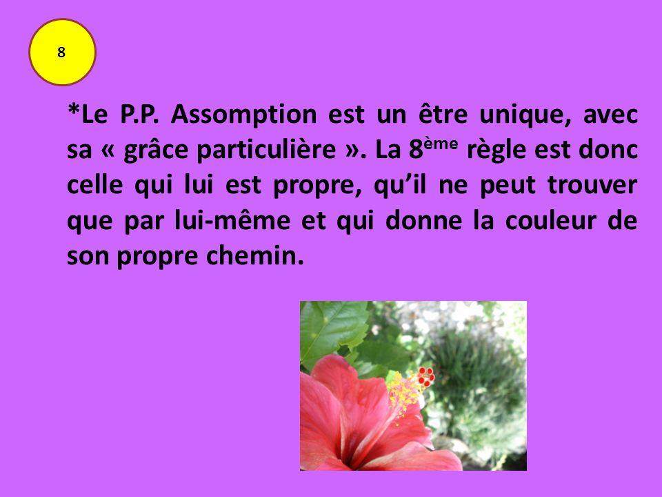 *Le P.P. Assomption est un être unique, avec sa « grâce particulière ». La 8 ème règle est donc celle qui lui est propre, quil ne peut trouver que par
