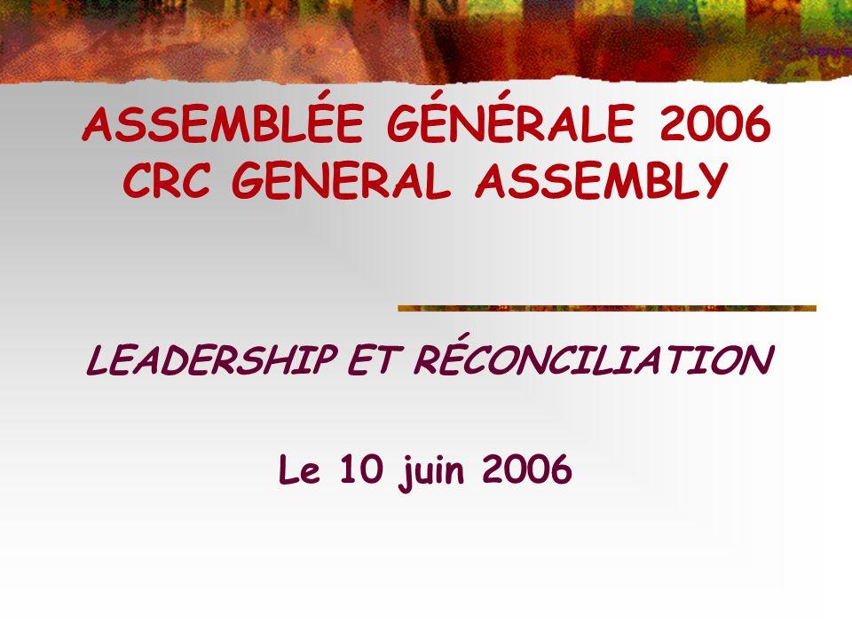 ASSEMBLÉE GÉNÉRALE 2006 CRC GENERAL ASSEMBLY LEADERSHIP ET RÉCONCILIATION Le 10 juin 2006
