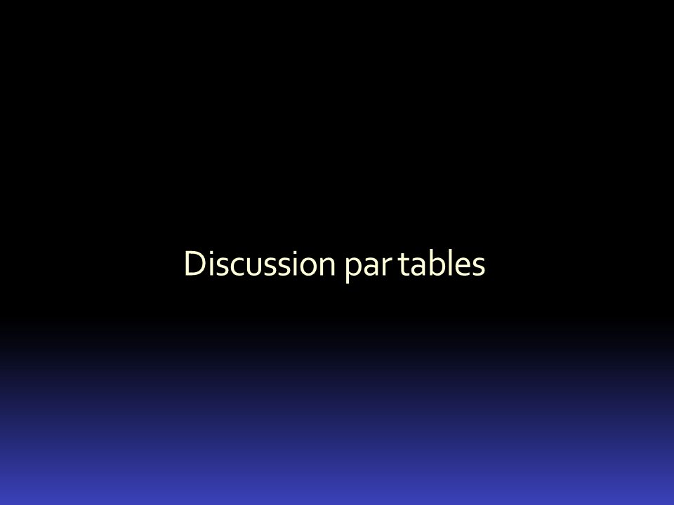 Discussion par tables