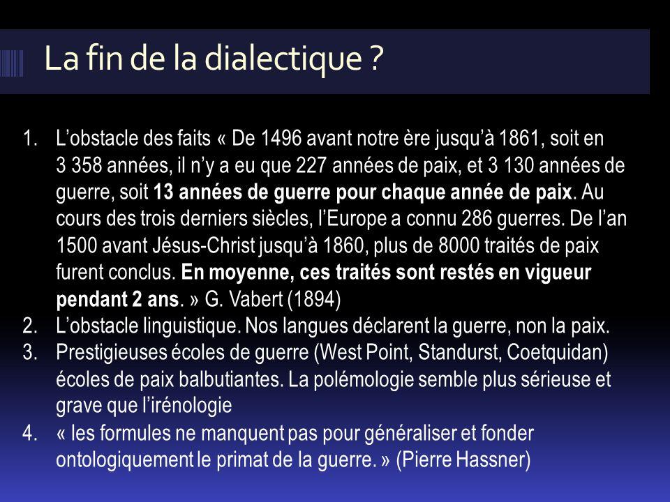 La fin de la dialectique ? 1.Lobstacle des faits « De 1496 avant notre ère jusquà 1861, soit en 3 358 années, il ny a eu que 227 années de paix, et 3