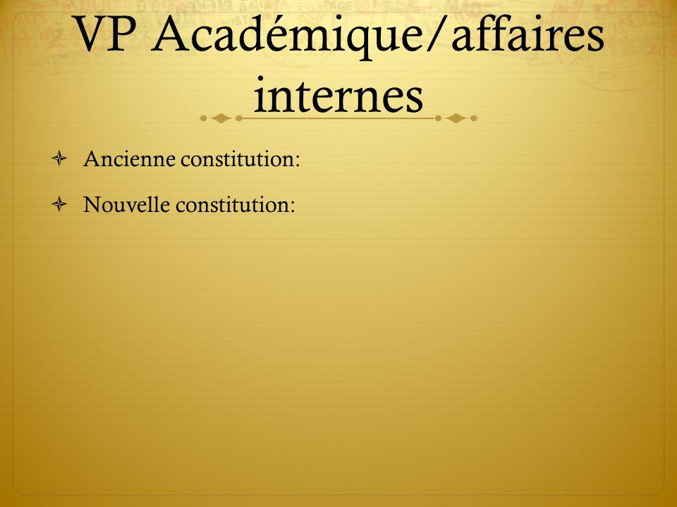 VP Académique/affaires internes Ancienne constitution: Nouvelle constitution:
