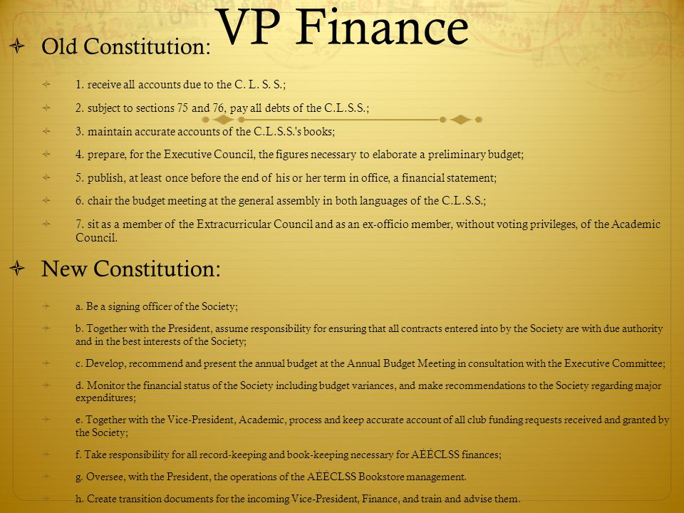 VP Finance Old Constitution: 1. receive all accounts due to the C.