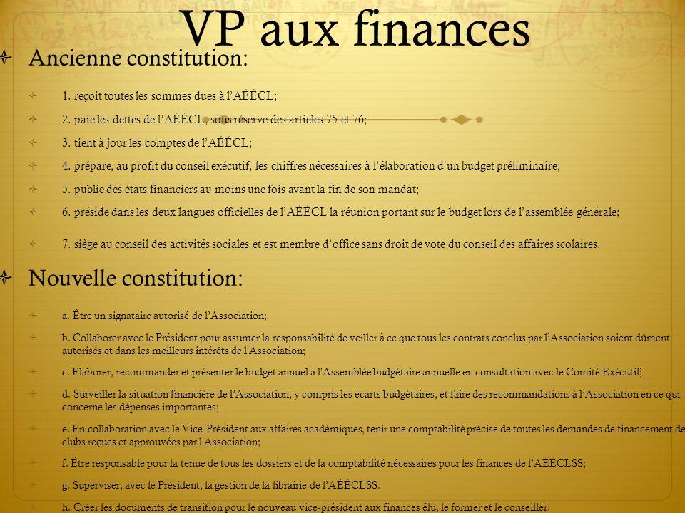 VP aux finances Ancienne constitution: 1. reçoit toutes les sommes dues à lAÉÉCL; 2. paie les dettes de lAÉÉCL, sous réserve des articles 75 et 76; 3.