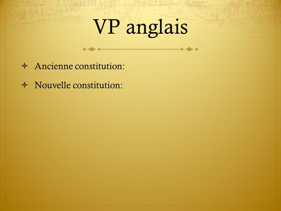 VP anglais Ancienne constitution: Nouvelle constitution: