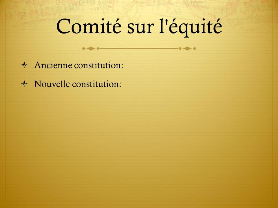 Comité sur l'équité Ancienne constitution: Nouvelle constitution: