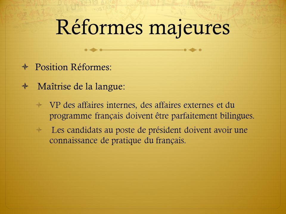 Réformes majeures Position Réformes: Maîtrise de la langue: VP des affaires internes, des affaires externes et du programme français doivent être parf