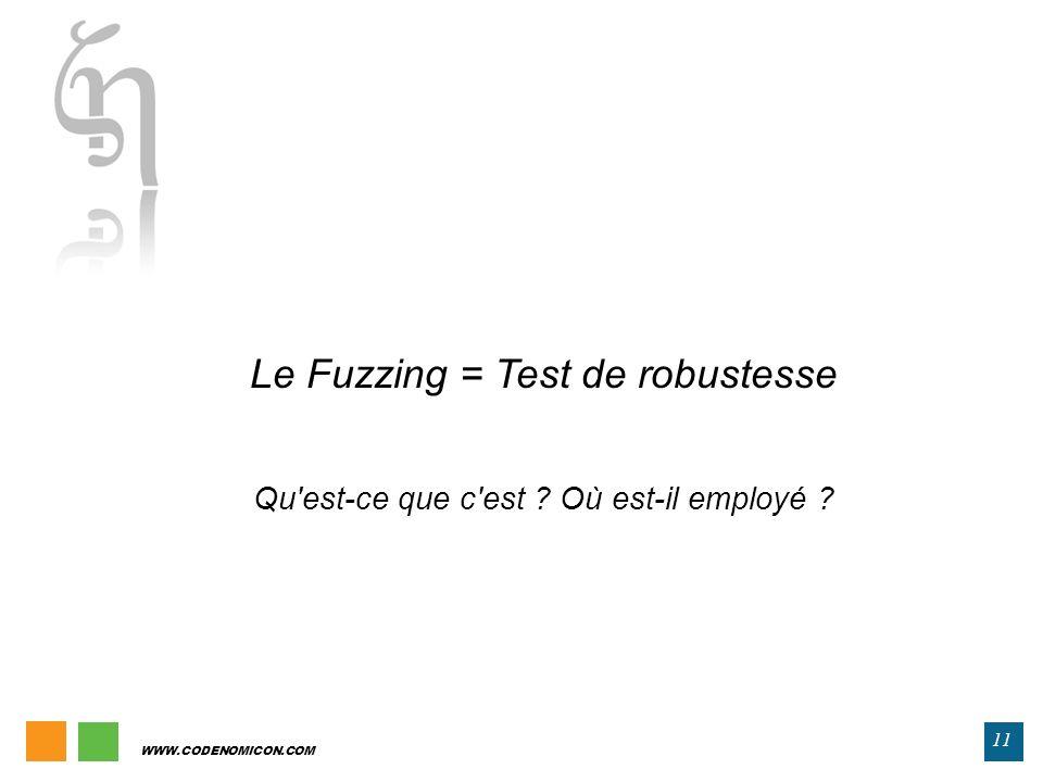 WWW.CODENOMICON.COM 11 Le Fuzzing = Test de robustesse Qu'est-ce que c'est ? Où est-il employé ?