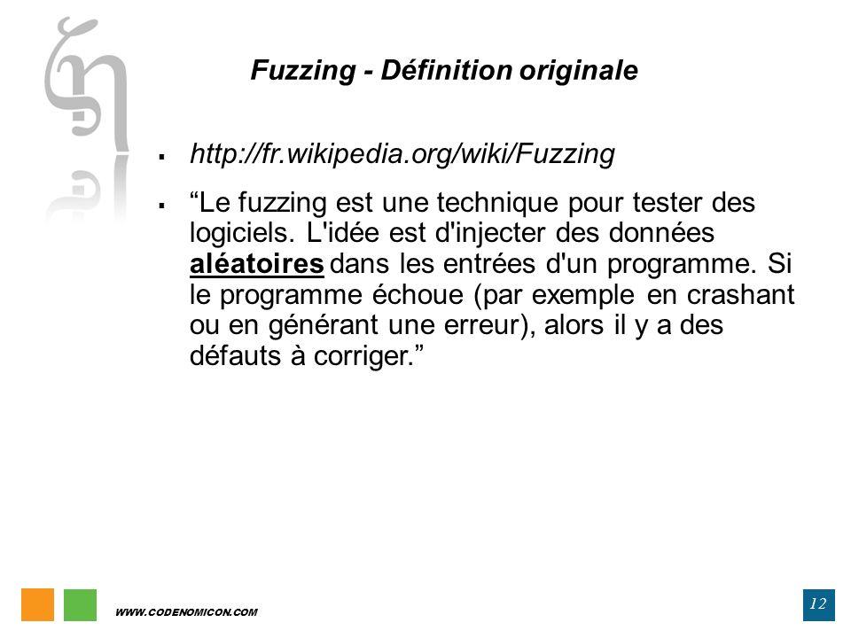 12 WWW.CODENOMICON.COM http://fr.wikipedia.org/wiki/Fuzzing Le fuzzing est une technique pour tester des logiciels. L'idée est d'injecter des données