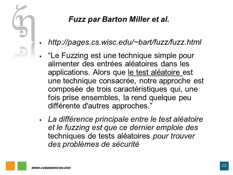 WWW.CODENOMICON.COM 13 Fuzz par Barton Miller et al. http://pages.cs.wisc.edu/~bart/fuzz/fuzz.html Le Fuzzing est une technique simple pour alimenter