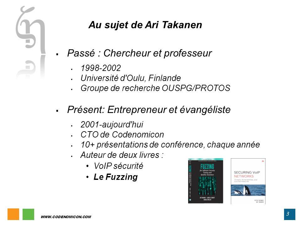 3 WWW.CODENOMICON.COM Passé : Chercheur et professeur 1998-2002 Université d'Oulu, Finlande Groupe de recherche OUSPG/PROTOS Présent: Entrepreneur et