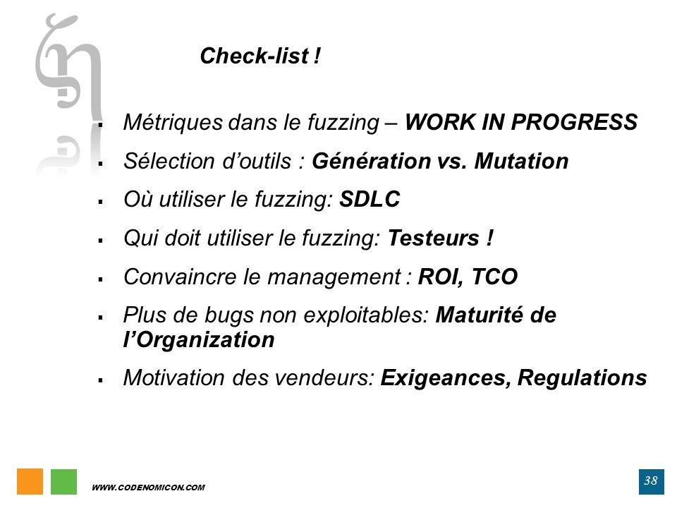 38 WWW.CODENOMICON.COM Métriques dans le fuzzing – WORK IN PROGRESS Sélection doutils : Génération vs. Mutation Où utiliser le fuzzing: SDLC Qui doit