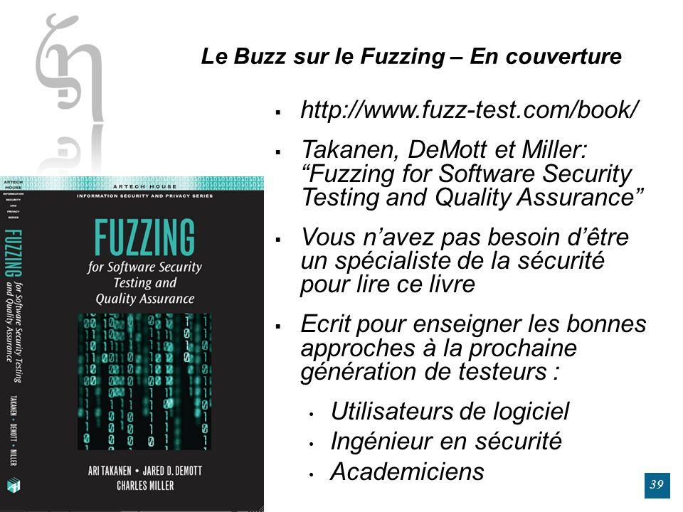 WWW.CODENOMICON.COM 39 Le Buzz sur le Fuzzing – En couverture http://www.fuzz-test.com/book/ Takanen, DeMott et Miller: Fuzzing for Software Security