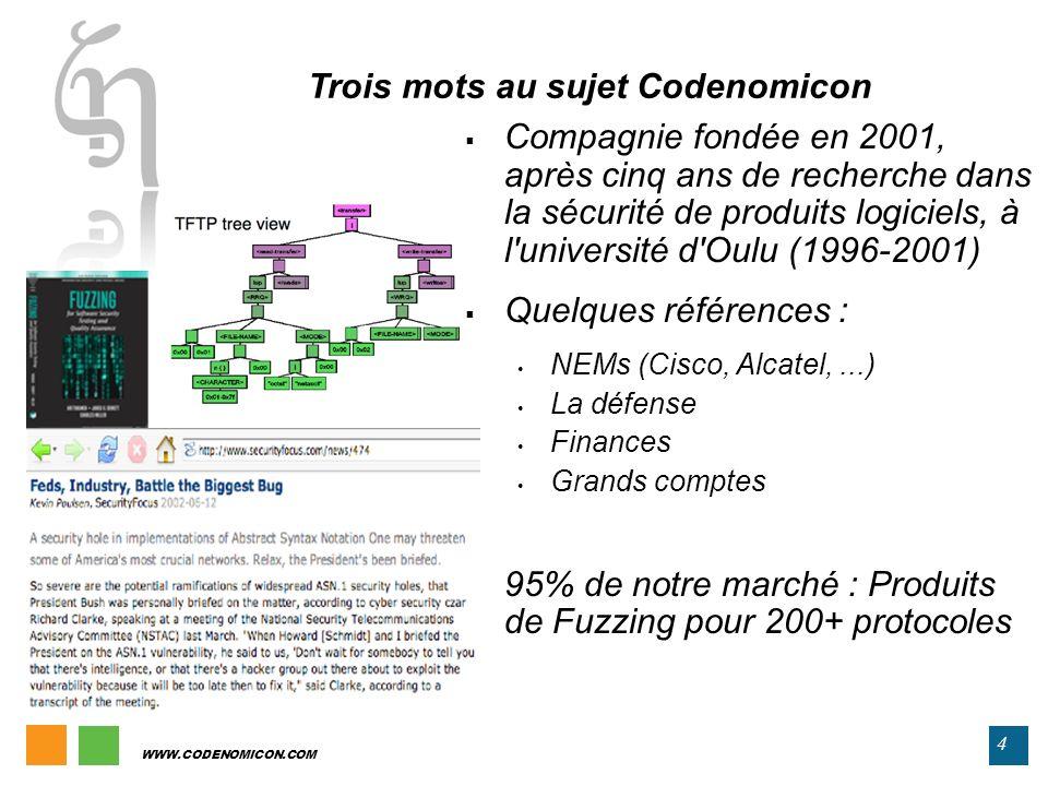 4 WWW.CODENOMICON.COM Trois mots au sujet Codenomicon Compagnie fondée en 2001, après cinq ans de recherche dans la sécurité de produits logiciels, à