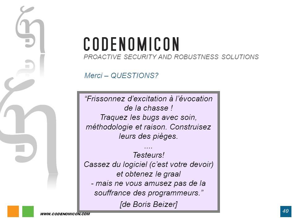 WWW.CODENOMICON.COM 40 PROACTIVE SECURITY AND ROBUSTNESS SOLUTIONS Merci – QUESTIONS? Frissonnez dexcitation à lévocation de la chasse ! Traquez les b